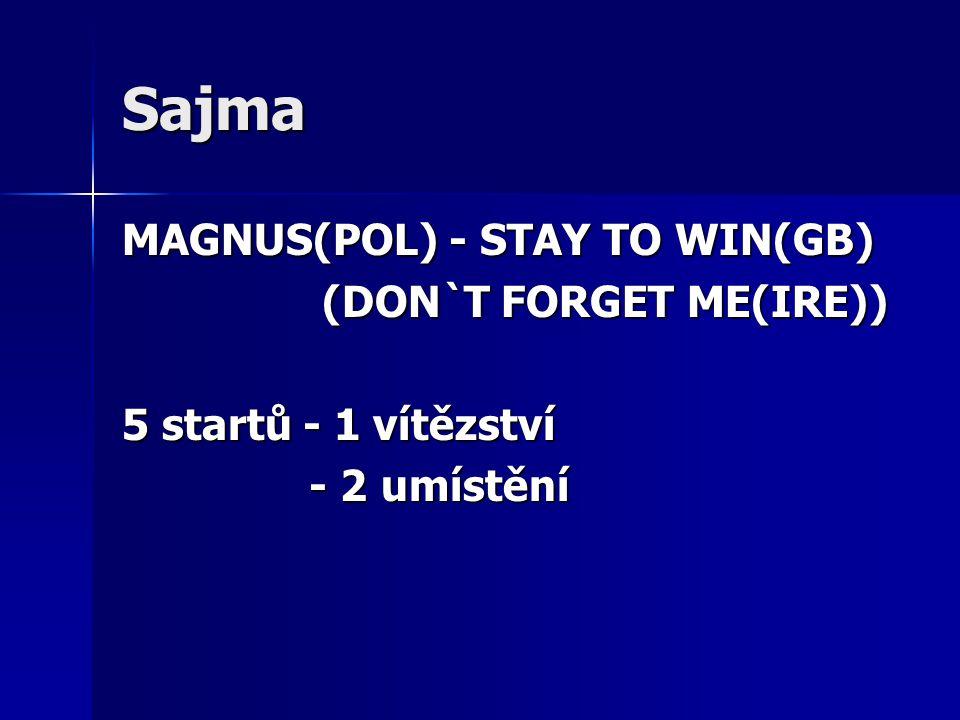 Sajma MAGNUS(POL) - STAY TO WIN(GB) (DON`T FORGET ME(IRE)) (DON`T FORGET ME(IRE)) 5 startů - 1 vítězství - 2 umístění - 2 umístění