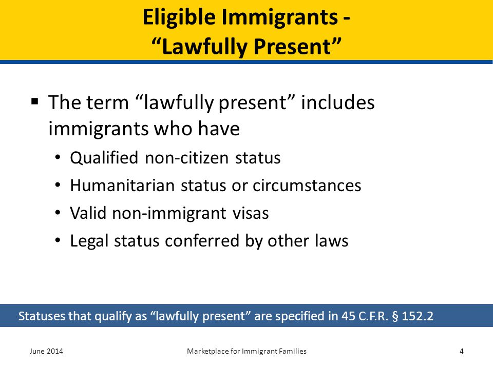  Lawful permanent resident (LPR/Green Card holder)  Asylee  Refugee  Cuban/Haitian entrant  Paroled into the U.S.