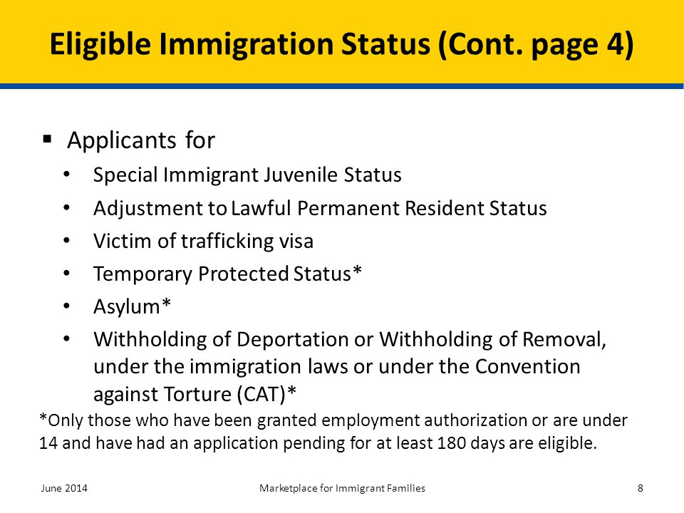 Eligible Immigration Status (Cont. page 4)  Applicants for Special Immigrant Juvenile Status Adjustment to Lawful Permanent Resident Status Victim of