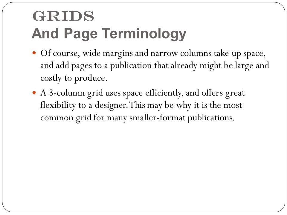 Grids And Page Terminology Of course, wide margins and narrow columns take up space, and add pages to a publication that already might be large and costly to produce.