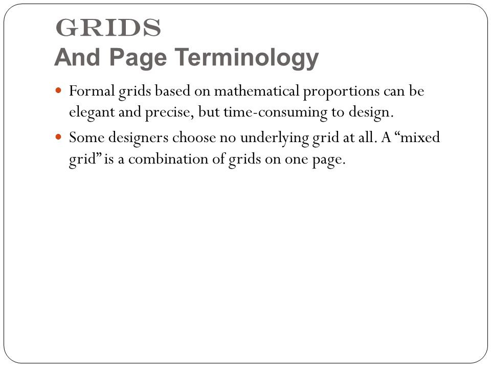 Grids And Page Terminology Formal grids based on mathematical proportions can be elegant and precise, but time-consuming to design.