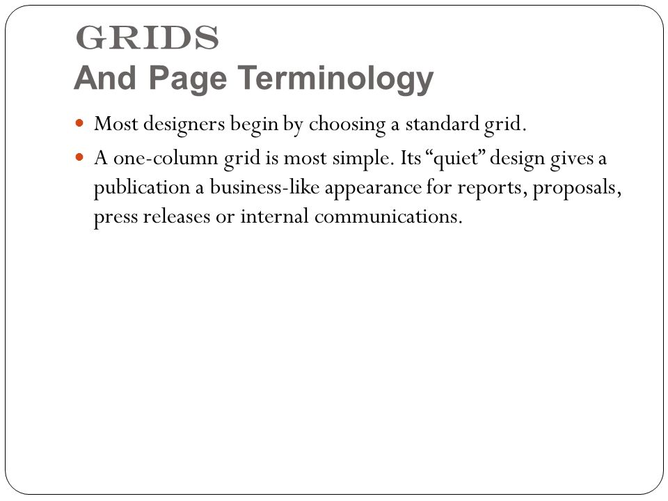 Most designers begin by choosing a standard grid. A one-column grid is most simple.