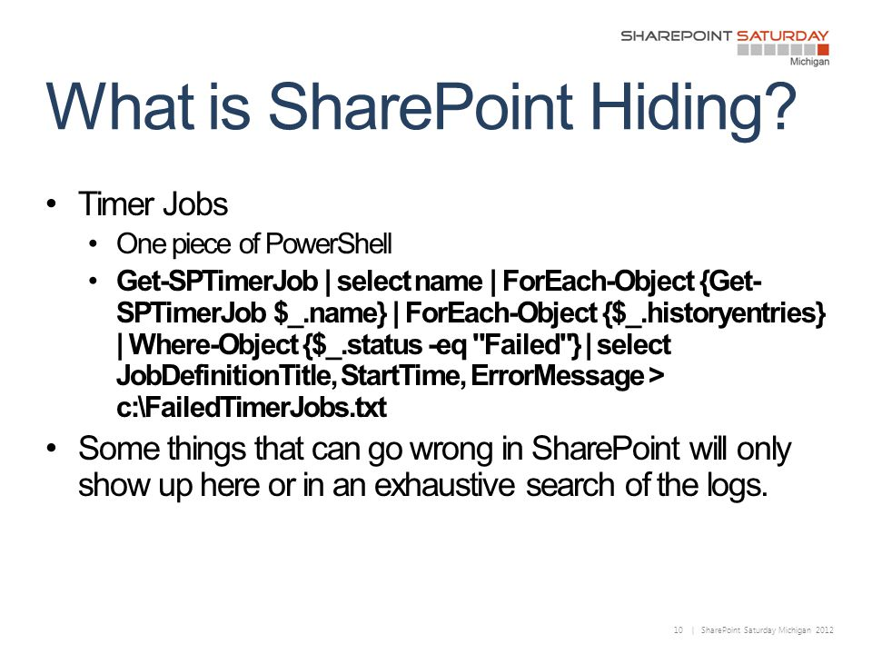 10 | SharePoint Saturday Michigan 2012 What is SharePoint Hiding.