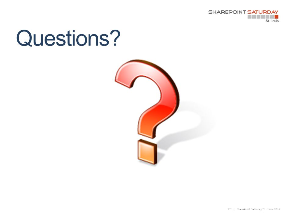 17 | SharePoint Saturday St. Louis 2012 Questions?