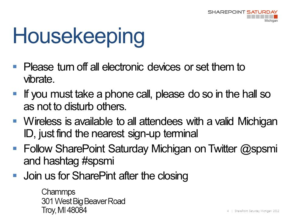 4 | SharePoint Saturday Michigan 2012  Please turn off all electronic devices or set them to vibrate.