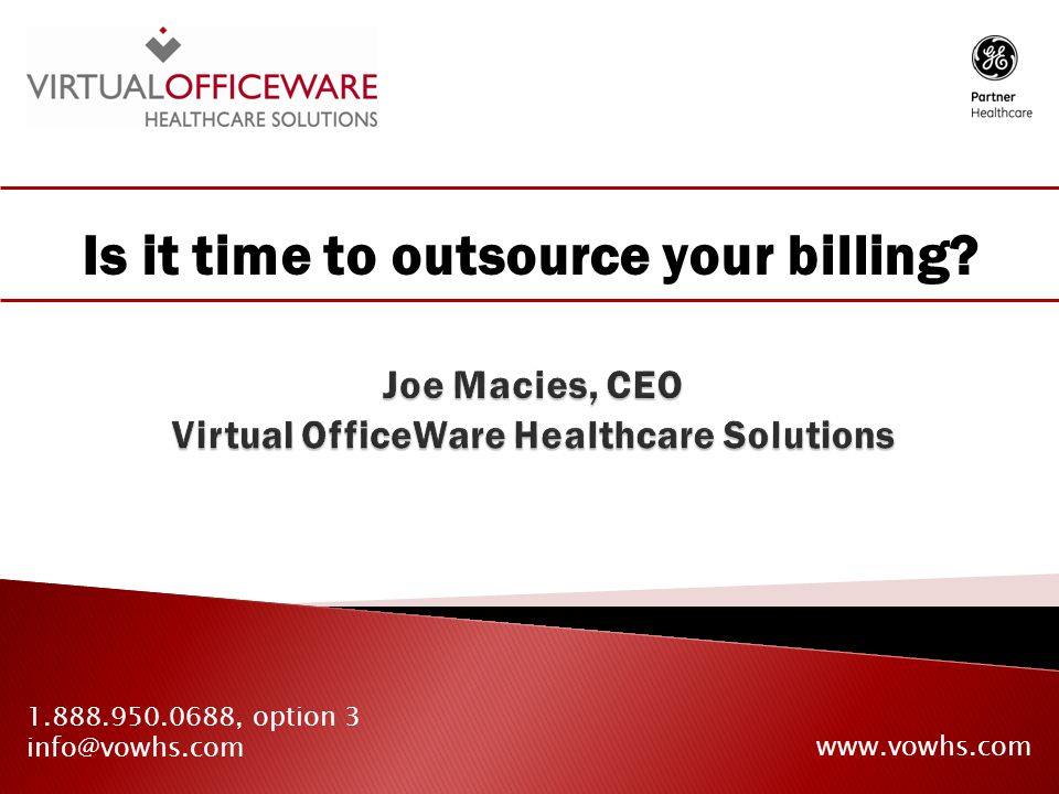 Is it time to outsource your billing 1.888.950.0688, option 3 info@vowhs.com www.vowhs.com