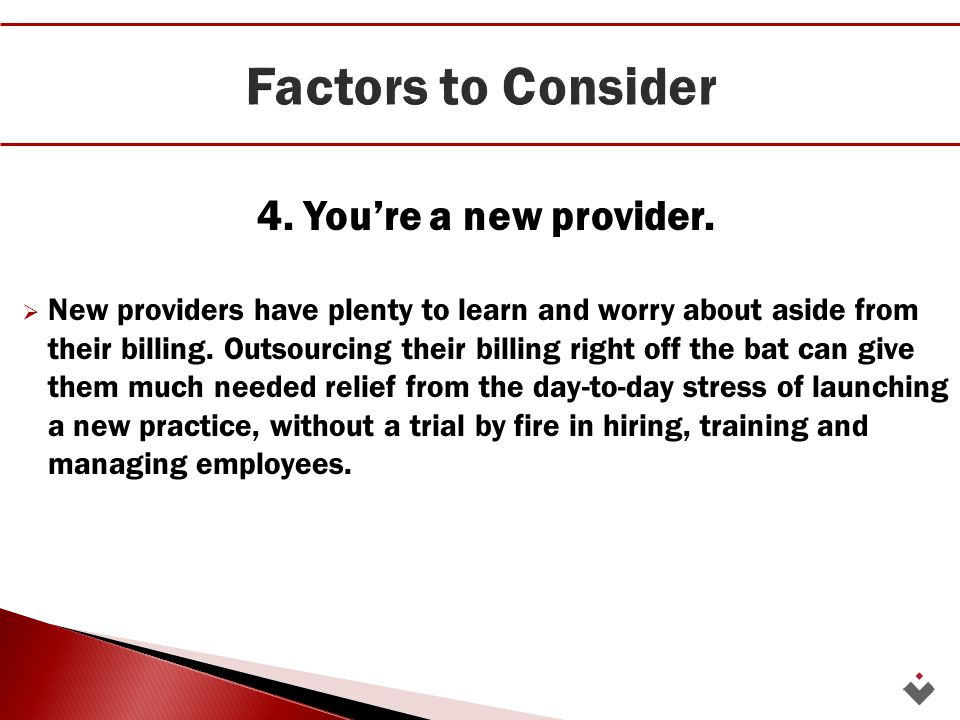  It's important for a practice to factor in their individual costs and preferences when deciding whether or not to outsource their medical billing.