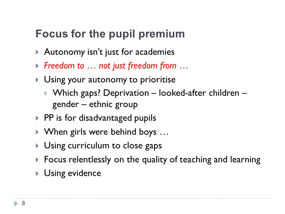 Focus for the pupil premium  Autonomy isn't just for academies  Freedom to … not just freedom from …  Using your autonomy to prioritise  Which gap