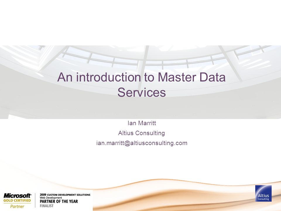 An introduction to Master Data Services Ian Marritt Altius Consulting ian.marritt@altiusconsulting.com