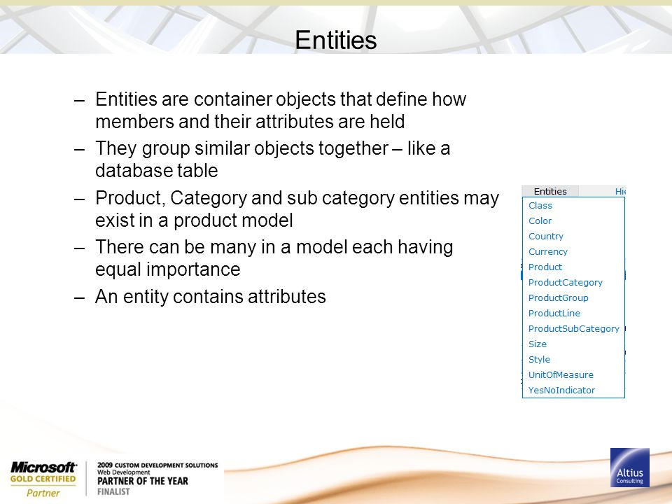 Entities –Entities are container objects that define how members and their attributes are held –They group similar objects together – like a database
