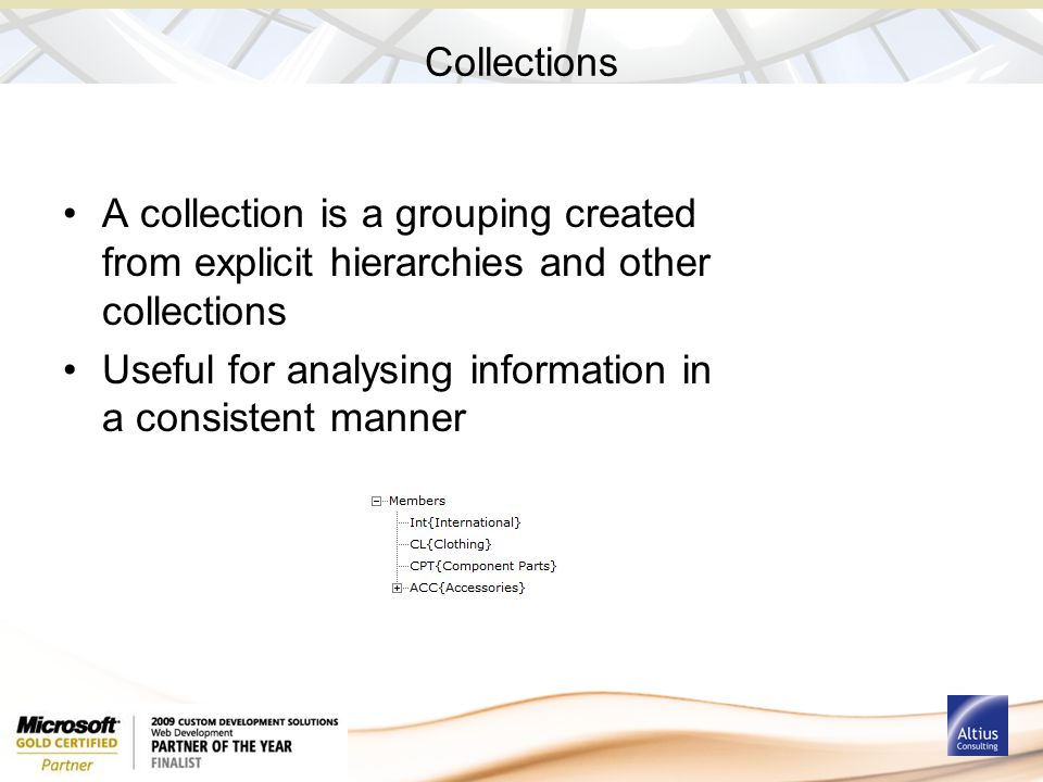 Collections A collection is a grouping created from explicit hierarchies and other collections Useful for analysing information in a consistent manner