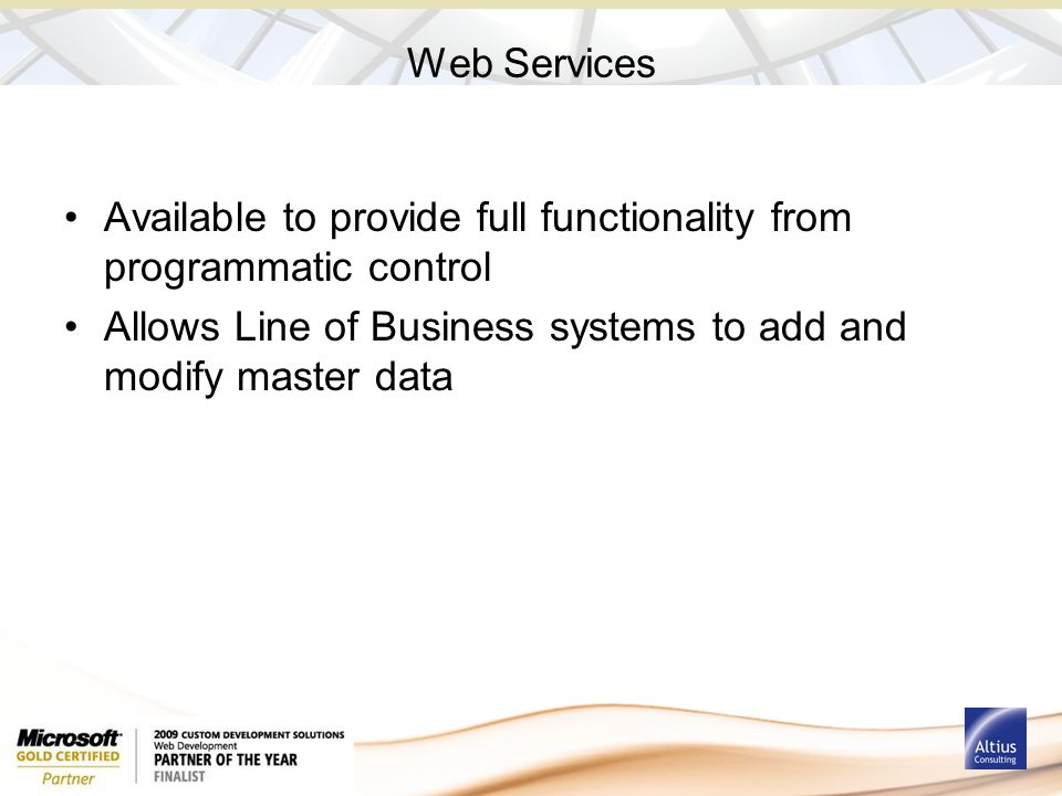 Web Services Available to provide full functionality from programmatic control Allows Line of Business systems to add and modify master data