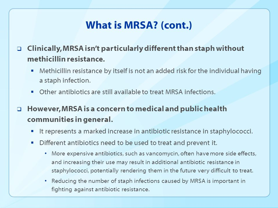 What is MRSA? (cont.)  Clinically, MRSA isn't particularly different than staph without methicillin resistance.  Methicillin resistance by itself is