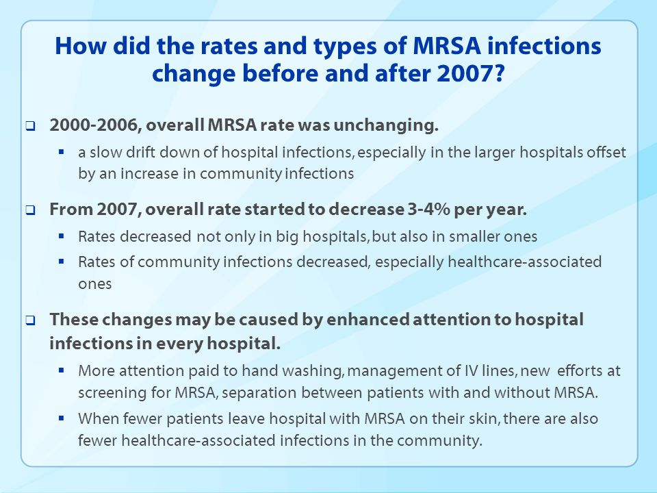 How did the rates and types of MRSA infections change before and after 2007?  2000-2006, overall MRSA rate was unchanging.  a slow drift down of hos