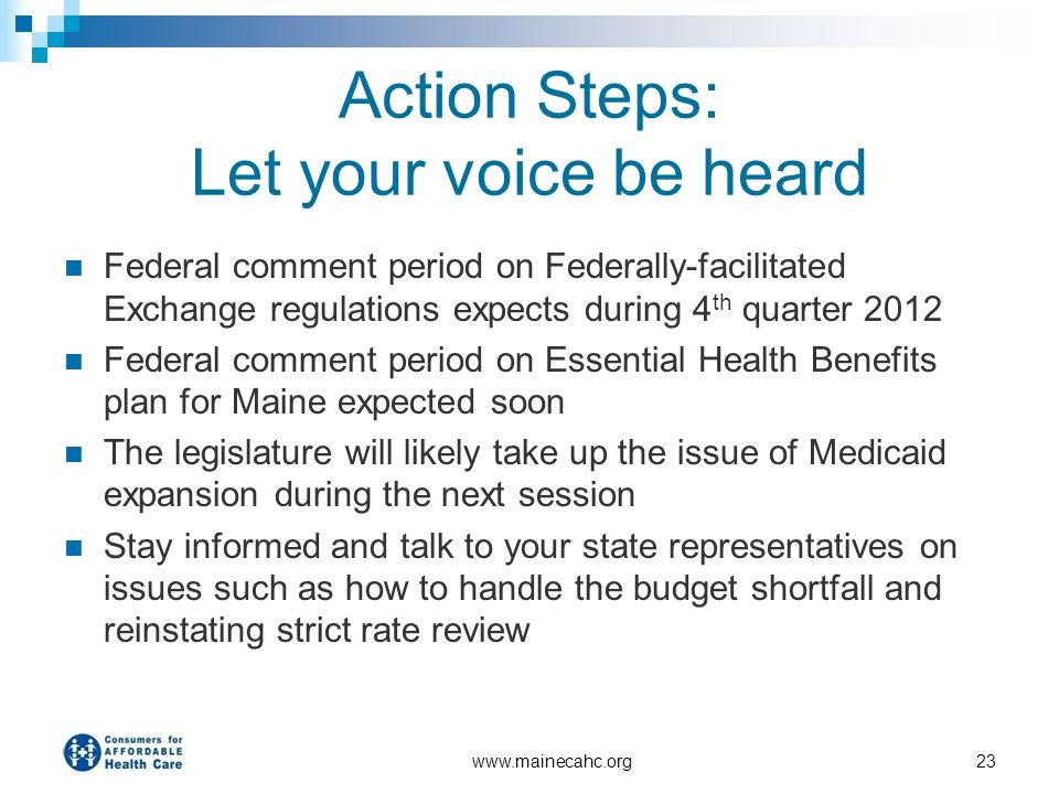 Action Steps: Let your voice be heard Federal comment period on Federally-facilitated Exchange regulations expects during 4 th quarter 2012 Federal co