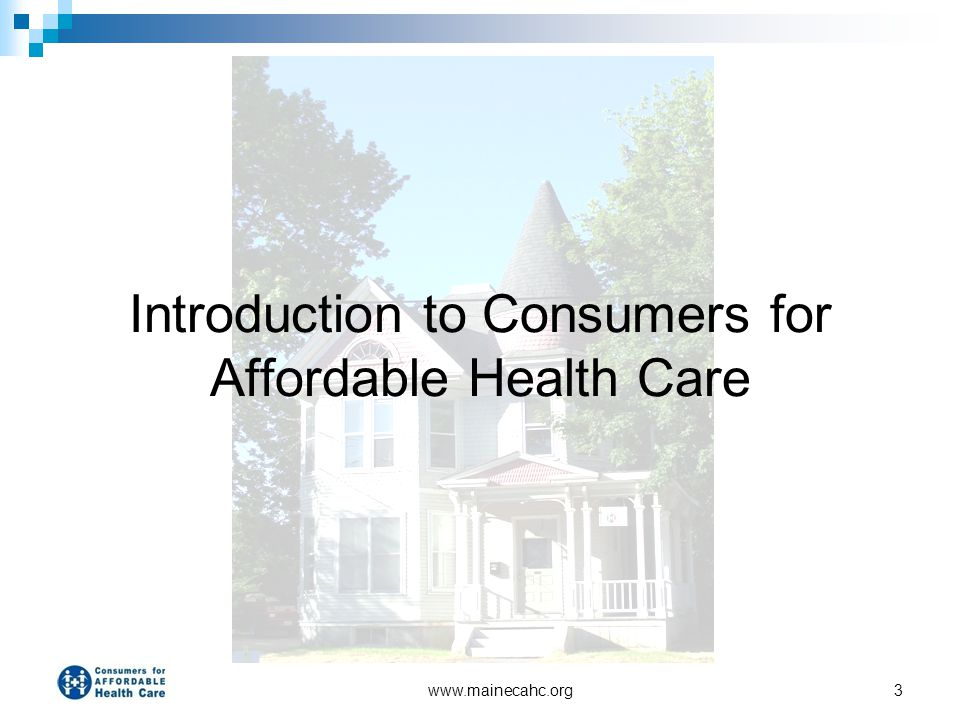 www.mainecahc.org3 Introduction to Consumers for Affordable Health Care