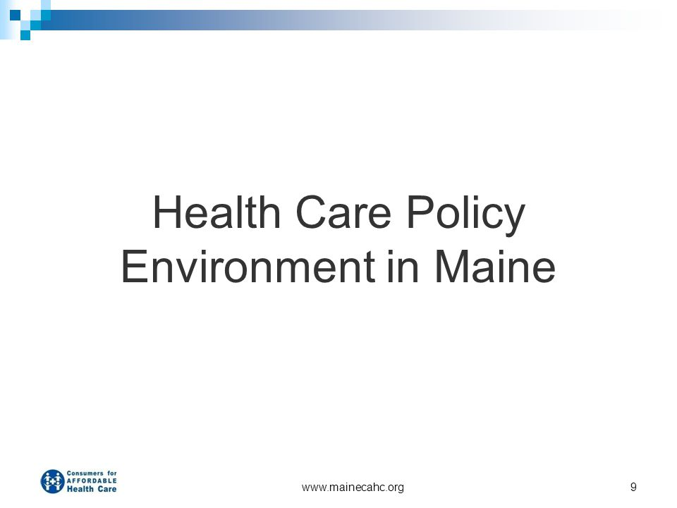 www.mainecahc.org9 Health Care Policy Environment in Maine