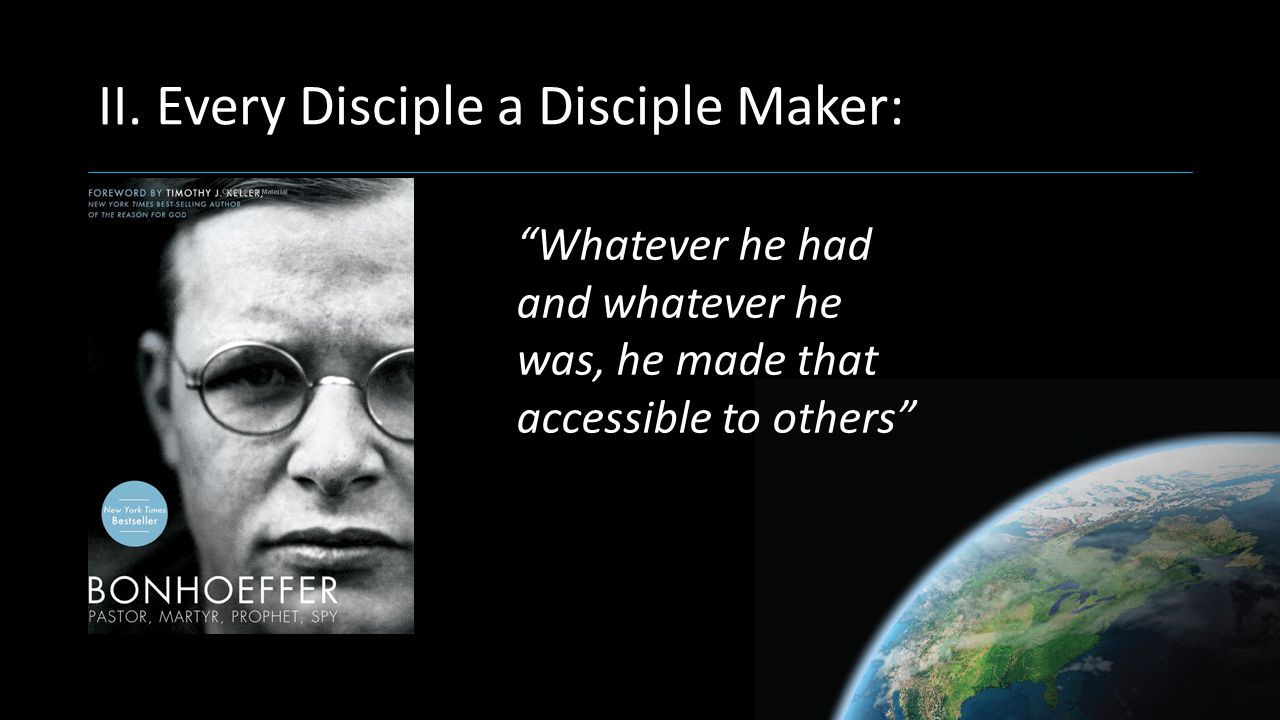 "II. Every Disciple a Disciple Maker: ""Whatever he had and whatever he was, he made that accessible to others"""