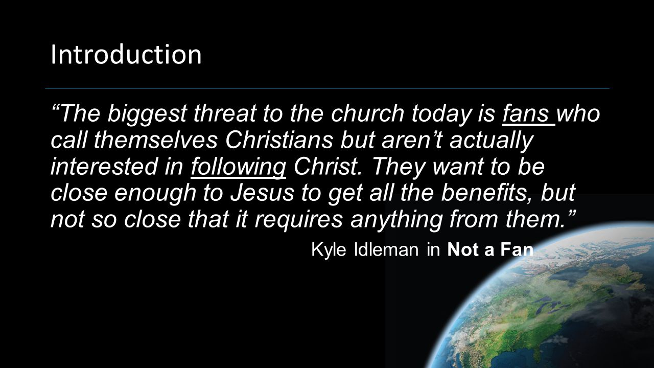 Introduction Most people in most churches think they are following Jesus….but the reality is this: they have invited Jesus to follow them.