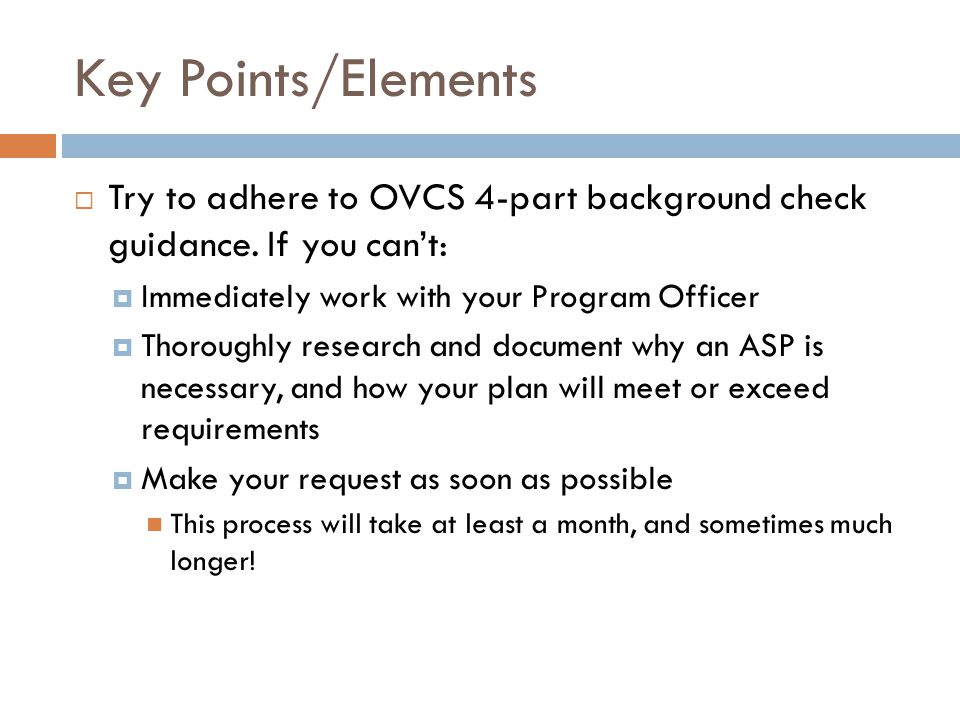 Key Points/Elements  Try to adhere to OVCS 4-part background check guidance.
