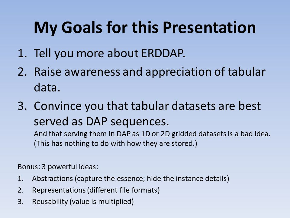 My Goals for this Presentation 1.Tell you more about ERDDAP.