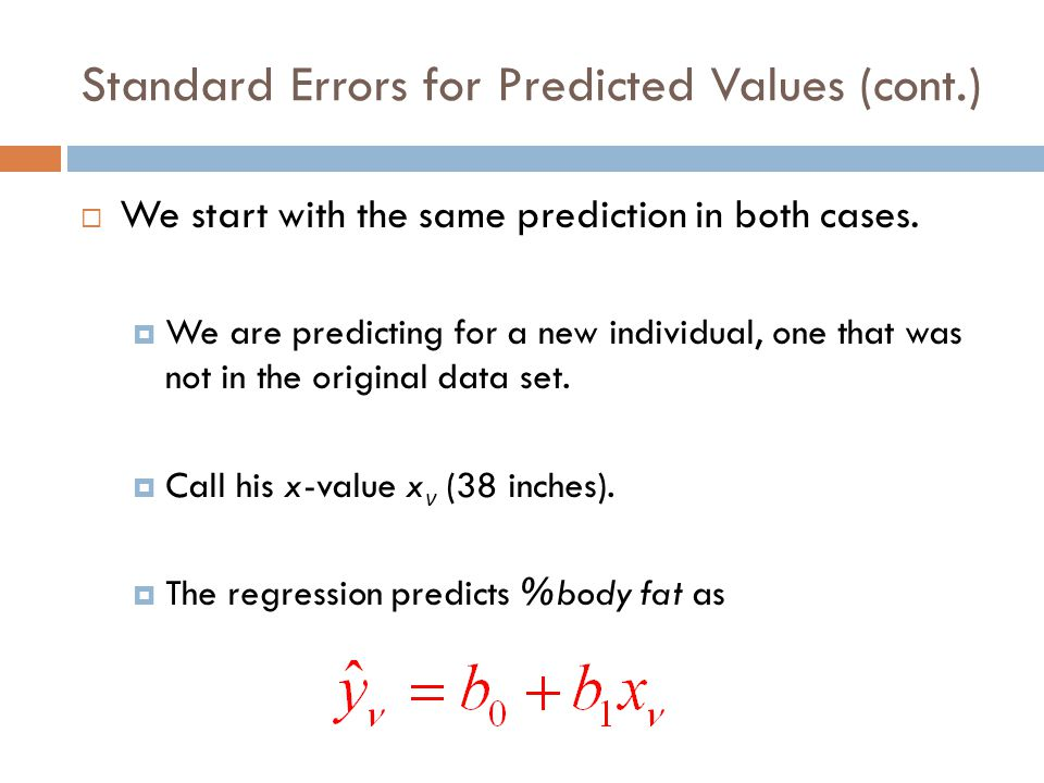 Standard Errors for Predicted Values (cont.)  Both intervals take the form  The SE's will be different for the two questions we have posed.