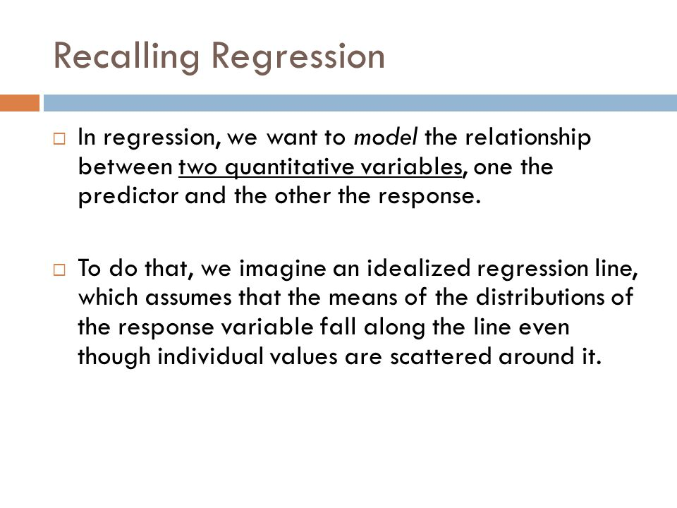 Recalling Regression (cont.)  Now we'd like to know what the regression model can tell us beyond the individuals in the study.