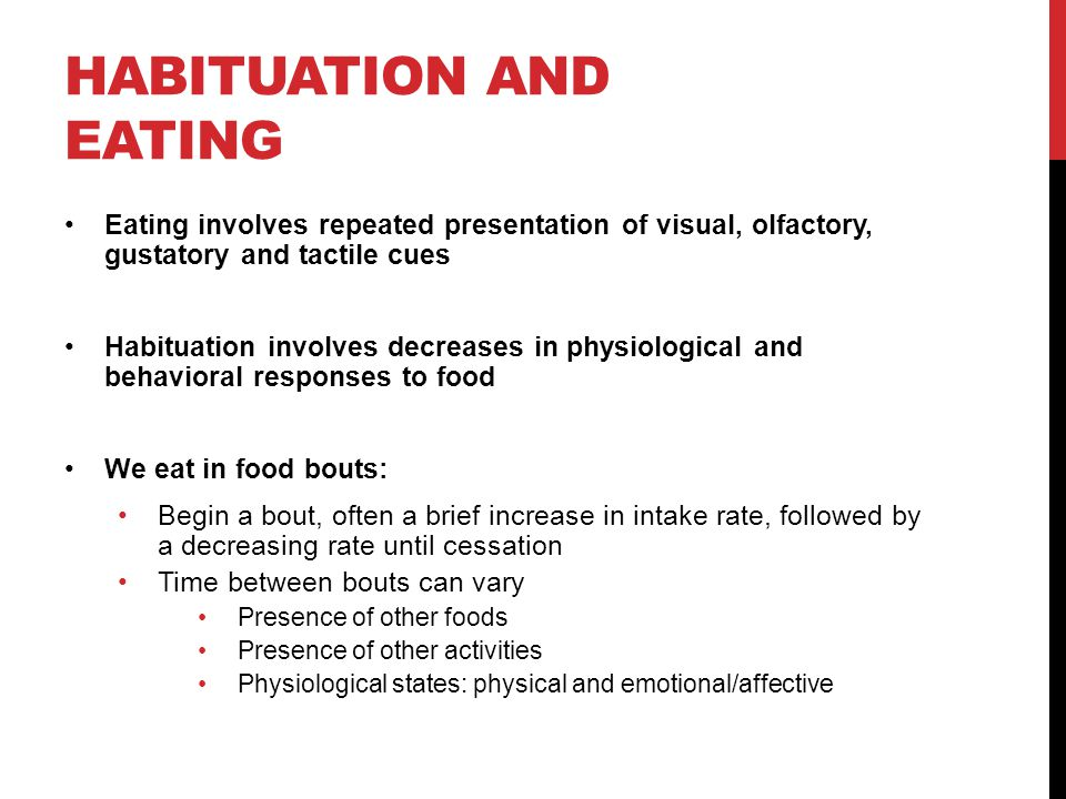 HABITUATION AND EATING Eating involves repeated presentation of visual, olfactory, gustatory and tactile cues Habituation involves decreases in physio