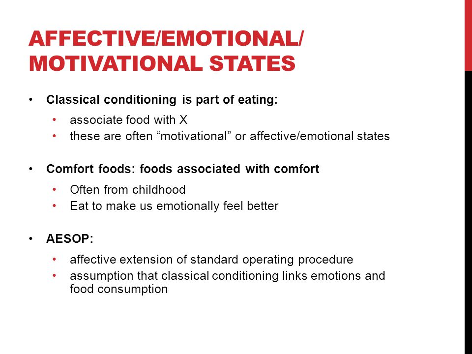 "AFFECTIVE/EMOTIONAL/ MOTIVATIONAL STATES Classical conditioning is part of eating: associate food with X these are often ""motivational"" or affective/e"