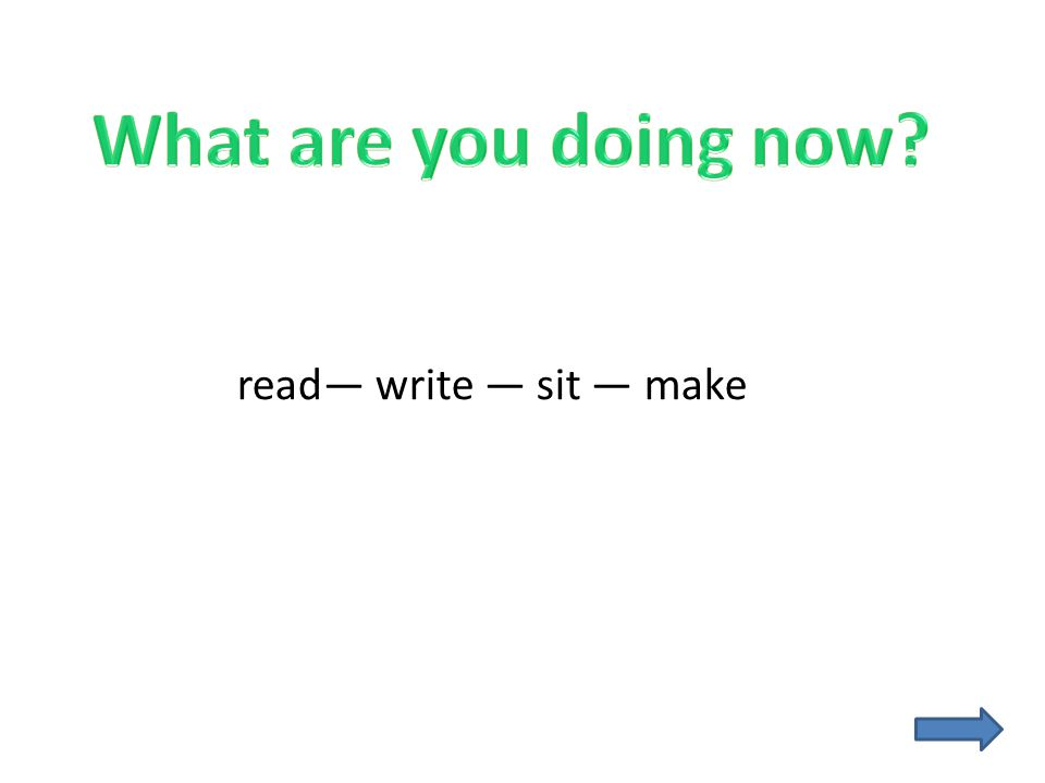 read— write — sit — make