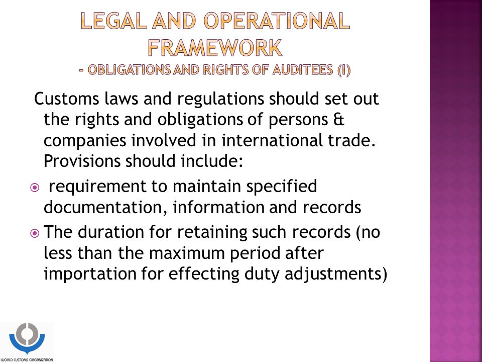 Customs laws and regulations should set out the rights and obligations of persons & companies involved in international trade.