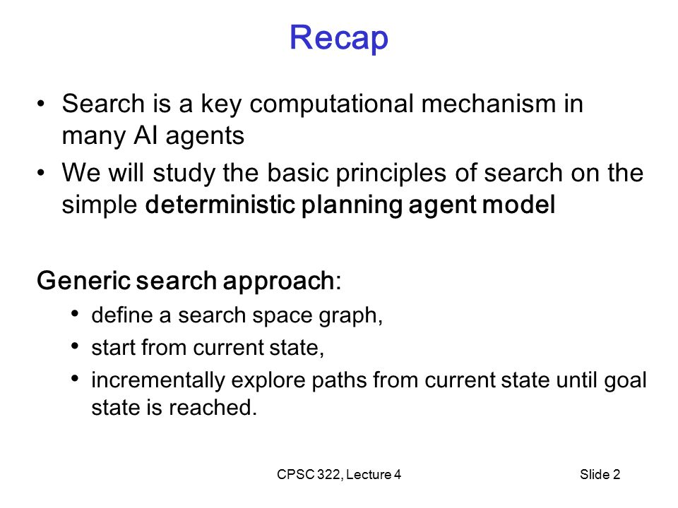 CPSC 322, Lecture 5Slide 23 Breadth-first Search: BFS Breadth-first search treats the frontier as a queue it always selects one of the earliest elements added to the frontier.