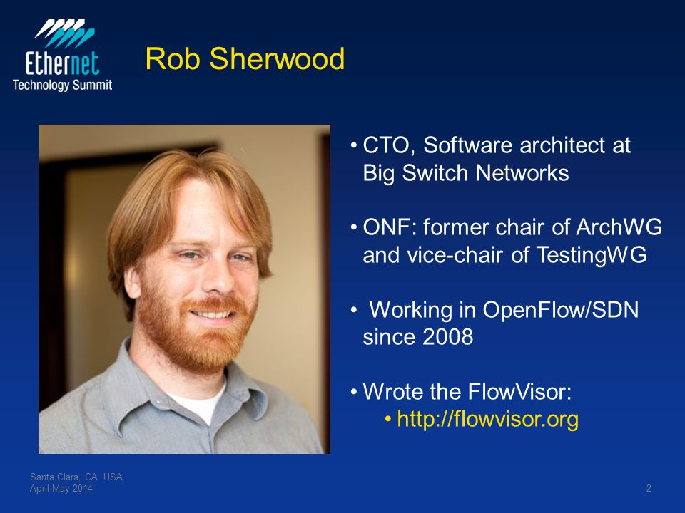 Rob Sherwood Santa Clara, CA USA April-May 20142 CTO, Software architect at Big Switch Networks ONF: former chair of ArchWG and vice-chair of TestingW