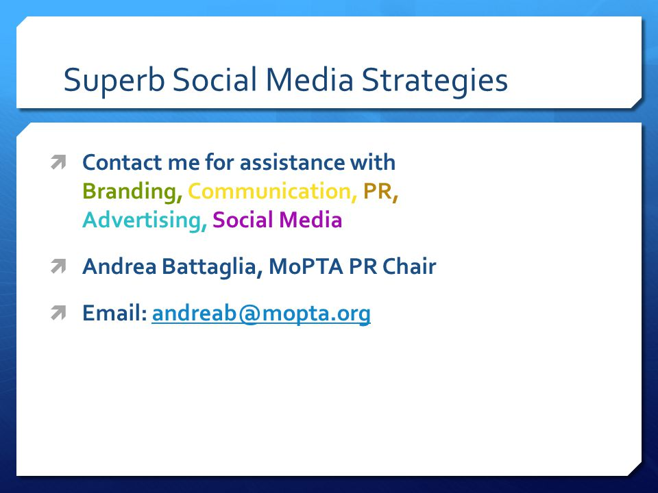 Superb Social Media Strategies  Contact me for assistance with Branding, Communication, PR, Advertising, Social Media  Andrea Battaglia, MoPTA PR Chair  Email: andreab@mopta.organdreab@mopta.org