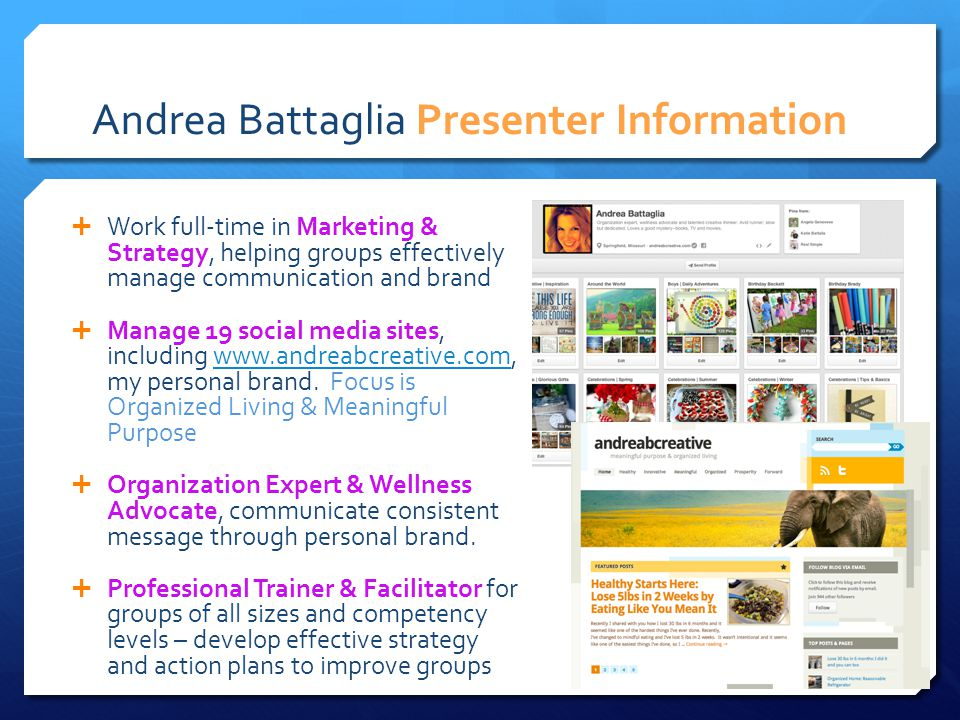  Work full-time in Marketing & Strategy, helping groups effectively manage communication and brand  Manage 19 social media sites, including www.andreabcreative.com, my personal brand.