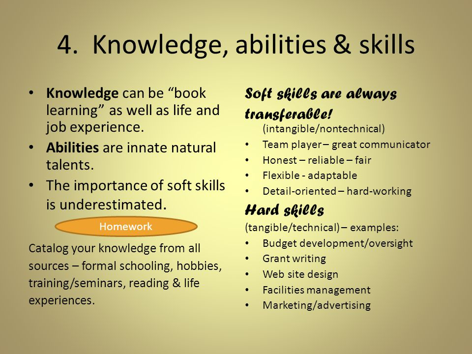 """4. Knowledge, abilities & skills Knowledge can be """"book learning"""" as well as life and job experience. Abilities are innate natural talents. The import"""