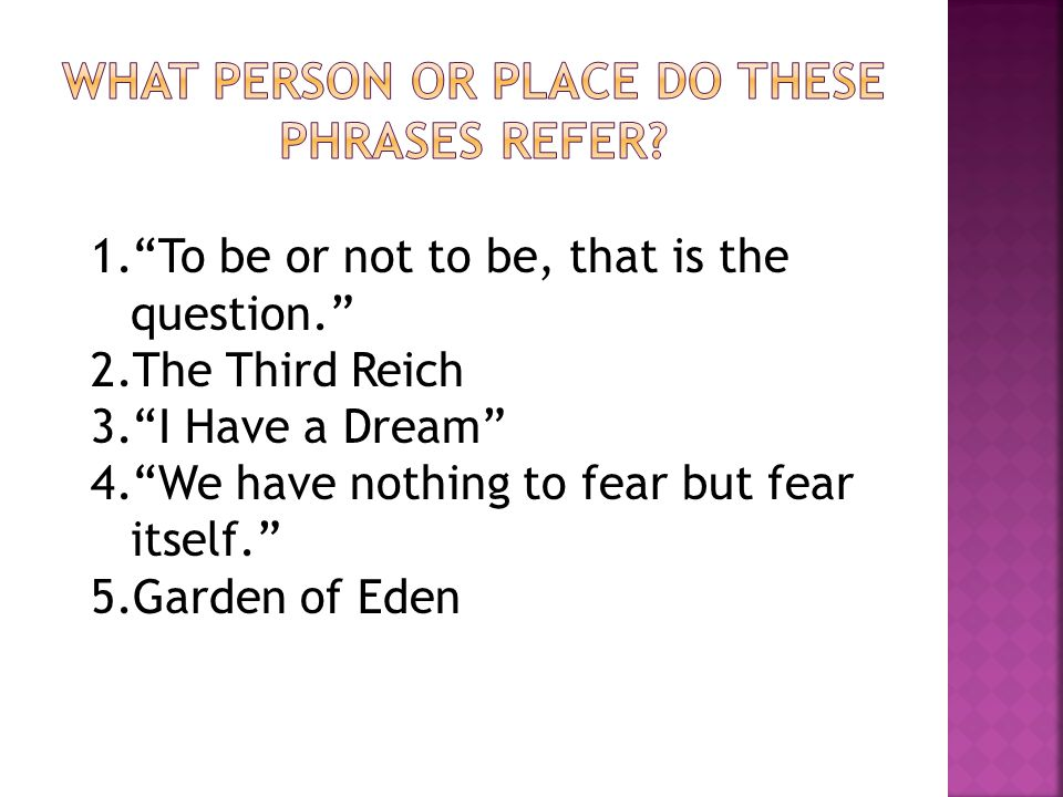"""1.""""To be or not to be, that is the question."""" 2.The Third Reich 3.""""I Have a Dream"""" 4.""""We have nothing to fear but fear itself."""" 5.Garden of Eden"""