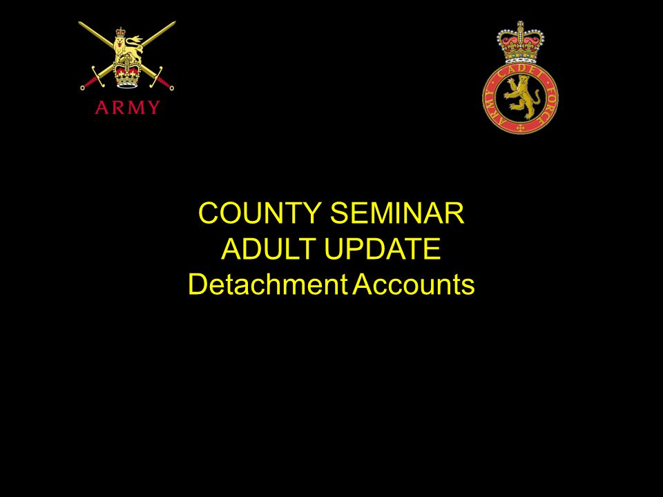 COUNTY SEMINAR ADULT UPDATE Detachment Accounts