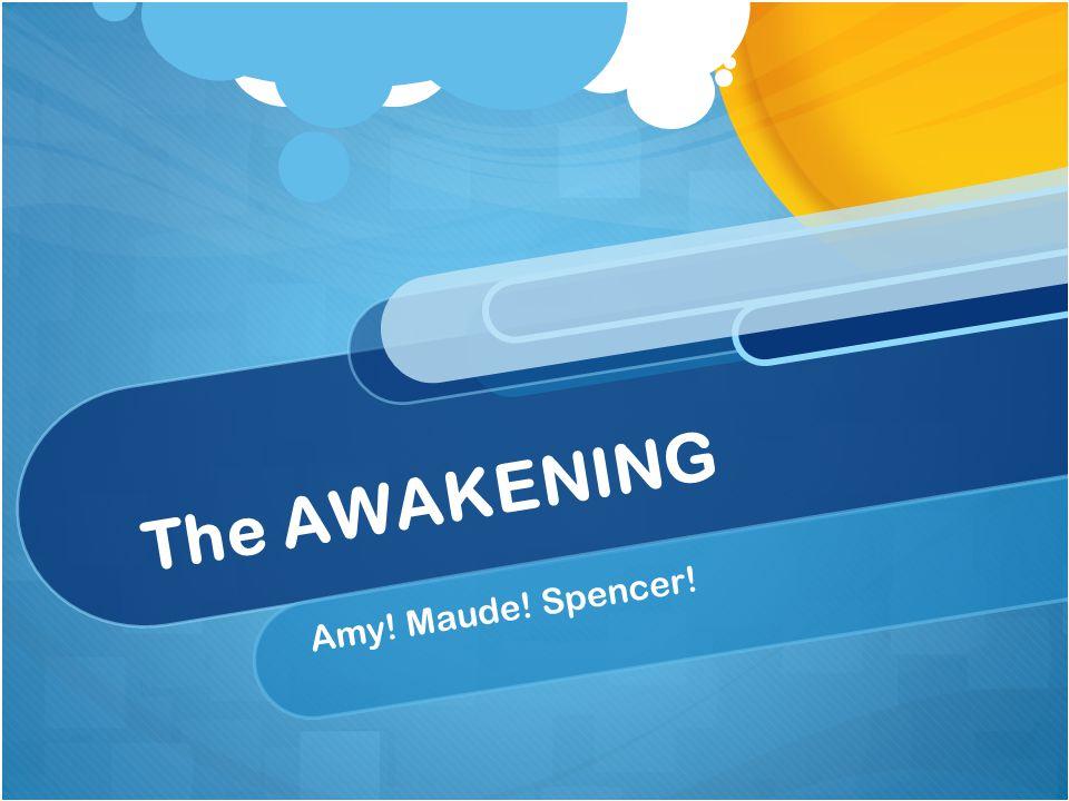 The AWAKENING Amy! Maude! Spencer!
