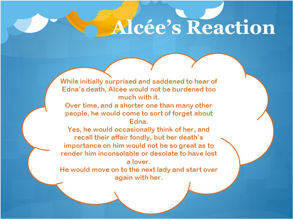 Alcée's Reaction While initially surprised and saddened to hear of Edna's death, Alcée would not be burdened too much with it.
