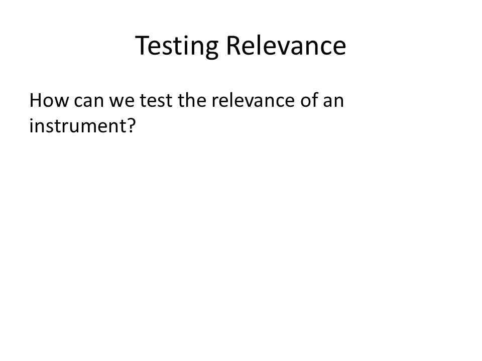 Testing Relevance How can we test the relevance of an instrument