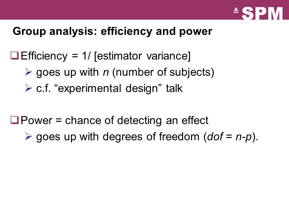 """Group analysis: efficiency and power  Efficiency = 1/ [estimator variance]  goes up with n (number of subjects)  c.f. """"experimental design"""" talk """