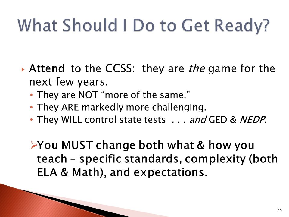  Attend to the CCSS: they are the game for the next few years.