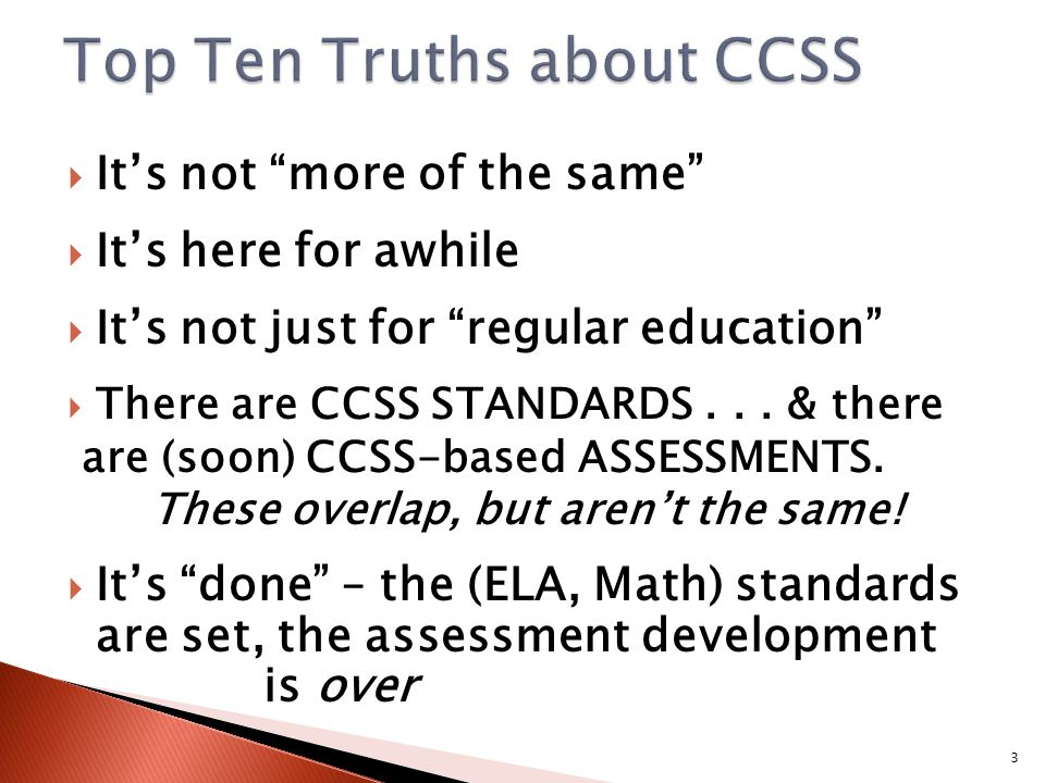  It's not more of the same  It's here for awhile  It's not just for regular education  There are CCSS STANDARDS...