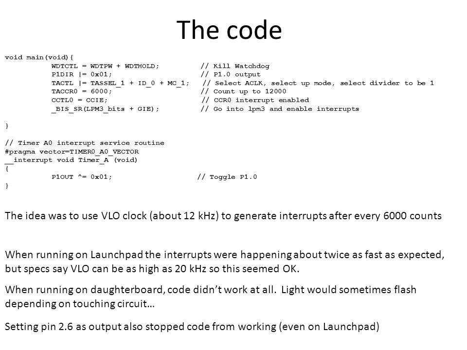 The code void main(void){ WDTCTL = WDTPW + WDTHOLD; // Kill Watchdog P1DIR |= 0x01; // P1.0 output TACTL |= TASSEL_1 + ID_0 + MC_1; // Select ACLK, se