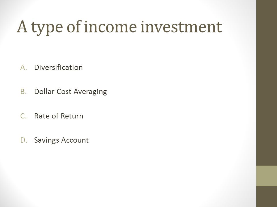 A type of income investment D.Savings Account