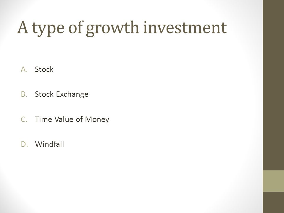 A type of growth investment A.Stock