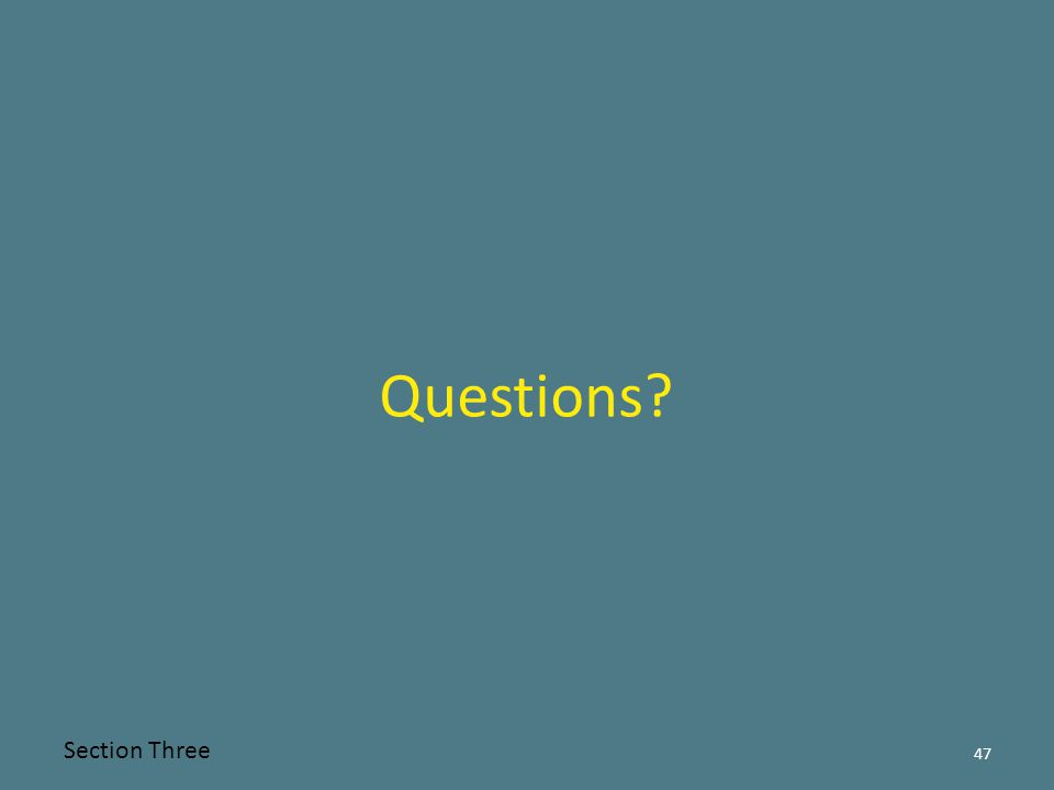 Questions? 47 Section Three
