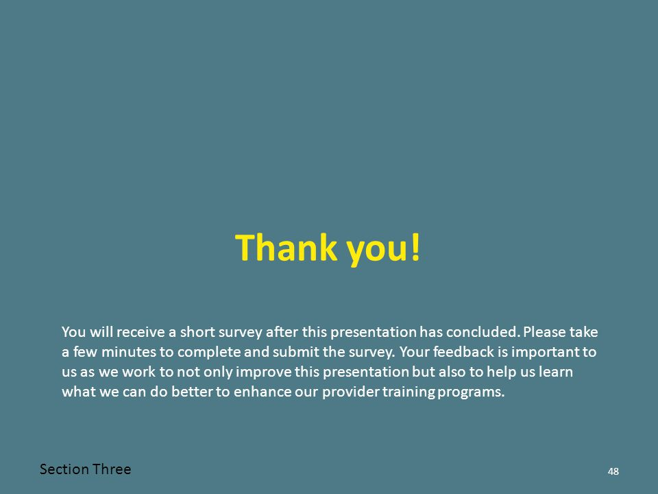 48 Thank you.Section Three You will receive a short survey after this presentation has concluded.