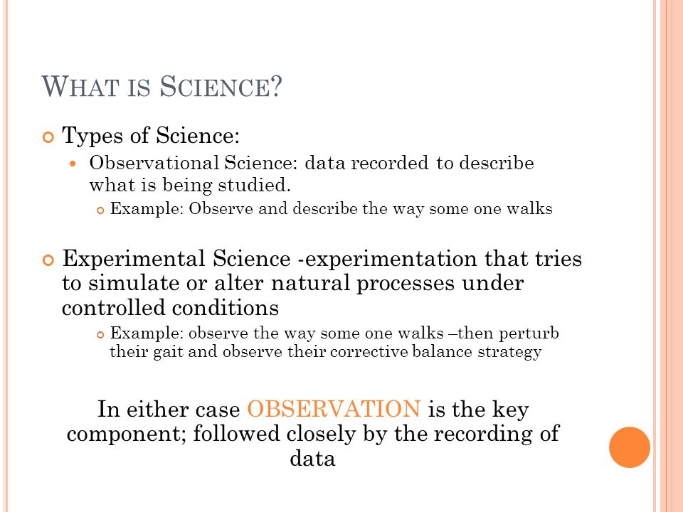 S CIENCE AND K NOWLEDGE Science does not presently, and probably never can, give statements of absolute truth it only provides theories With further detailed research, we know that those theories will probably be refined in the future, and may even be discarded in favor of theories that make more sense in light of data generated by future scientists The world is flat AIDS is a gay male disease